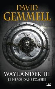 David Gemmell - Waylander Tome 3 : Le héros dans l'ombre.