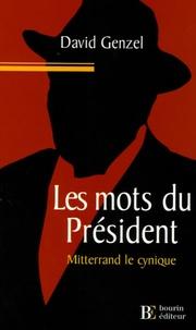David Genzel - Les Mots du président - Mitterrand le cynique.
