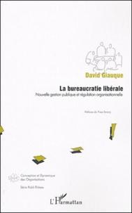 David Giauque - La bureaucratie libérale - Nouvelle gestion publique et régulation organisationnelle.