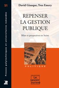 David Giauque et Yves Emery - Repenser la gestion publique - Bilan et perspectives en Suisse.