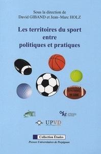 David Giband et Jean-Marc Holz - Les territoires du sport entre politiques et pratiques.