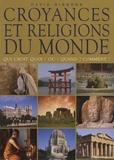 David Gibbons - Croyances et religions du monde - Qui croit quoi ? Où ? Quand ? Comment ?.