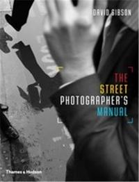 David Gibson - The Street Photographer's Manual.