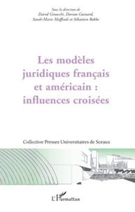 David Ginocchi et Dorian Guinard - Les modèles juridiques français et américain : influences croisées.