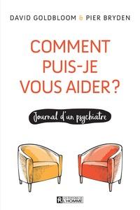 David Goldbloom et Pier Bryden - Comment puis-je vous aider ? - Journal d'un psychiatre.