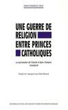 David Gonzàlez Cruz - Une guerre de religion entre princes catholiques - La succession de Charles II dans l'Empire espagnol.