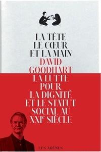 David Goodhart - La tête, la main et le coeur - La lutte pour la dignité et le statut social au XXIe siècle.