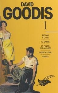 David Goodis et Isabelle Reinharez - David Goodis (1) - Retour à la vie. La garce. La police est accusée. Cassidy's girl. Épaves.