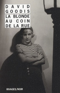 David Goodis - La Blonde au coin de la rue.