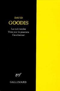 David Goodis - La Nuit tombe. Tirez sur le pianiste. Cauchemar.