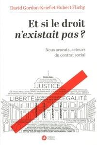 David Gordon-Krief et Hubert Flichy - Et si le droit n'existait pas ? - Nous avocats, acteurs du contrat social.