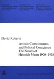 David gordon Roberts - Artistic Consciousness and Political Conscience - The Novels of Heinrich Mann 1900-1938.