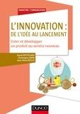 David Gotteland et Christophe Haon - L'innovation : de l'idée au lancement - Créer et développer un produit ou service nouveau.
