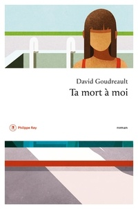 David Goudreault - Ta mort à moi - Ou les édifiantes pérégrinations de Marie-Maude Pranesh-Lopez.