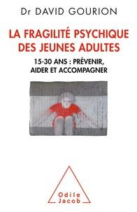 David Gourion - La fragilité psychique des jeunes adultes - 15-30 ans : prévenir, aider et accompagner.