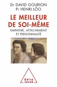 David Gourion et Henri Lôo - Meilleur de soi-même (Le) - Empathie, attachement et personnalité.