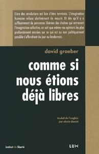David Graeber - Comme si nous étions déjà libres.