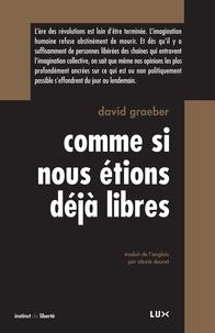 David Graeber et Alexie Doucet - Comme si nous étions déjà libres.