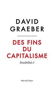 David Graeber - Des fins du capitalisme - Possibilités I : Hiérarchie, rébellion, désir.