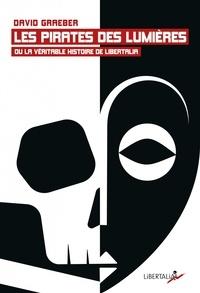 David Graeber - Les Pirates des Lumières ou la véritable histoire de Libertalia.