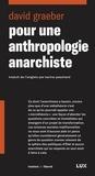David Graeber et Karine Peschard - Pour une anthropologie anarchiste.