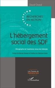 David Grand - L'hébergement social des SDF - Ethnographie de l'expérience vécue des hébergés.