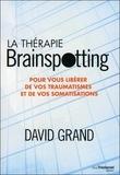 David Grand - La thérapie brainspotting - Pour vous libérer de vos traumatismes et vos somatisations.