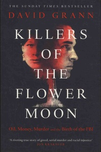David Grann - Killers of the Flower Moon - Oil, Money, Murder and the Birth of the FBI.