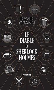 David Grann - Le diable et Sherlock Holmes et autres contes de meurtre, de folie et d'obsession.
