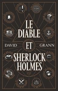 David Grann - Le diable et Sherlock Holmes - & autres contes de meurtres, de folie et d'obsession.