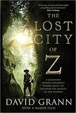 David Grann - The Lost City of Z - A Legendary British Explorer's Deadly Quest to Uncover the Secrets of the Amazon.