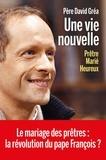 David Gréa - Une vie nouvelle - Prêtre, marié, heureux.