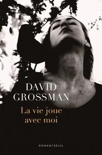 David Grossman - La vie joue avec moi.