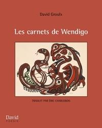 David Groulx et Eric Charlebois - Les carnets de Wendigo.