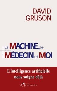 David Gruson - La machine, le médecin et moi - Pour une régulation positive de l'intelligence artificielle en santé.