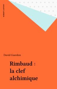 David Guerdon - Rimbaud - La clef alchimique.