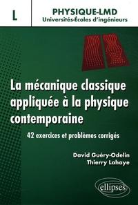 David Guéry-Odelin et Thierry Lahaye - La mécanique classique appliquée à la physique contemporaine - 42 exercices et problèmes corrigés.