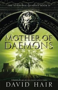 David Hair - Mother of Daemons - The Sunsurge Quartet Book 4.