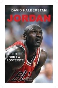 David Halberstam - Michael Jordan, jouer pour la postérité.
