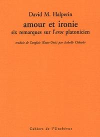 David Halperin - Amour et ironie - Six remarques sur l'eros platonicien.