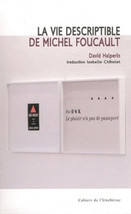 David Halperin - La vie descriptible de Michel Foucault.