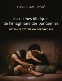 David Hamidovic - Les racines bibliques de l'imaginaire des pandémies - Des plaies d'Egypte aux coronavirus.