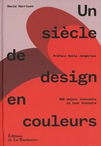 David Harrison - Un siècle de design en couleurs - 250 objets innovants et leur histoire.