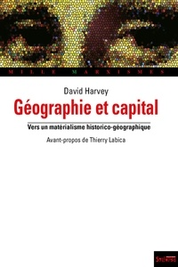 DAVID HARVEY, - Géographie et capital - Vers un matérialisme historico-géographique.