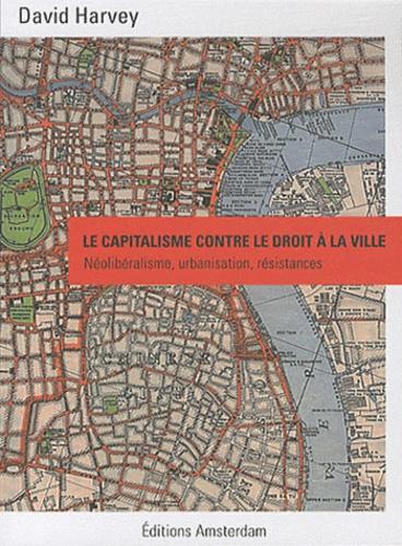 David Harvey - Le capitalisme contre le droit à la ville - Néolibéralisme, urbanisation, résistances.
