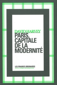 David Harvey - Paris, capitale de la modernité.