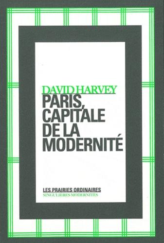 David Harvey - Paris, capitale de la modernité.