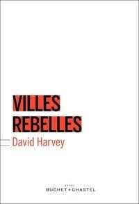 David Harvey - Villes rebelles - Du droit à la ville à la révolution urbaine.