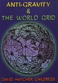 Anti-gravity and the world grid - David Hatcher Childress   Showmesound.org