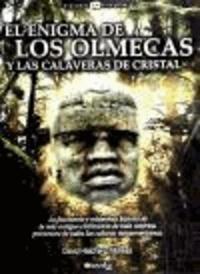David Hatcher Childress - El enigma de los Olmecas y las calaveras de cristal : la fascinante y misteriosa historia de la más antigua civilización de toda América, precursora de todas las culturas mesoamericanas.